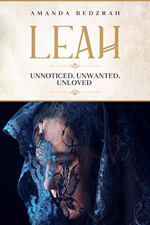 Leah: Unnoticed. Unwanted. Unloved by Amanda Bedzrah