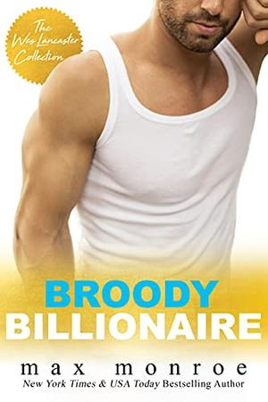 Broody Billionaire : The Wes Lancaster Collection by Max Monroe
