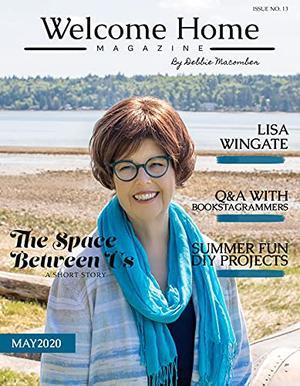 Welcome Home Digital Magazine: May 2020 by Debbie Macomber, Lisa Wingate, Melissa Ferguson, Jill Winger, Pam Farrel, Katie Robertson