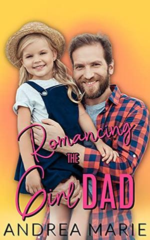 Romancing the Girl Dad by Andrea Marie