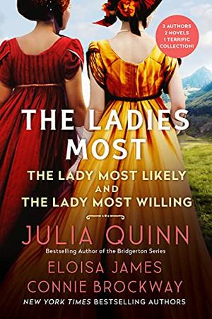 The Ladies Most...: The Collected Works: The Lady Most Likely/The Lady Most Willing by Julia Quinn, Eloisa James, Connie Brockway