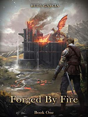 Forged by Fire by Rudy Garcia