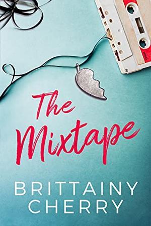 The Mixtape by Brittainy C. Cherry