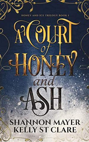 A Court of Honey and Ash by Shannon Mayer, Kelly St. Clare