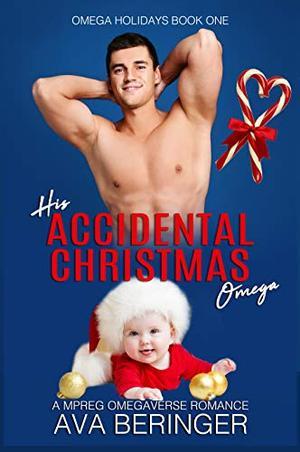 His Accidental Christmas Omega by Ava Beringer