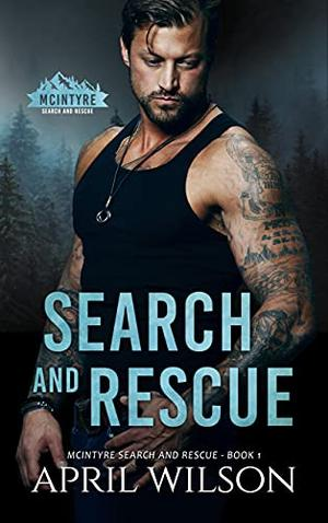 Search and Rescue: McIntyre Security Search and Rescue - Book 1 by April Wilson