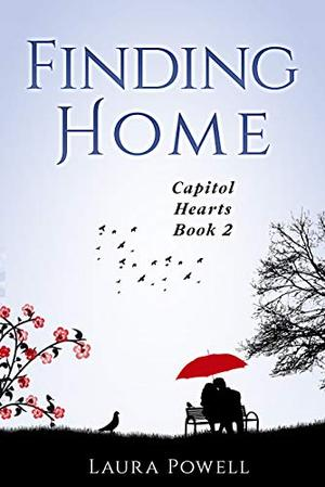 Finding Home  (A Contemporary Christian Romance Novel): Capitol Hearts Series Book 2 by Laura Powell
