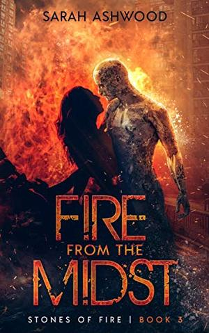 Fire from the Midst by Sarah Ashwood