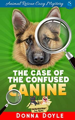 The Case of the Confused Canine by Donna Doyle