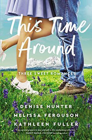 This Time Around by Denise Hunter, Melissa Ferguson, Kathleen Fuller