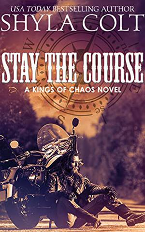 Stay The Course  (Kings of Chaos M.C.) by Shyla Colt