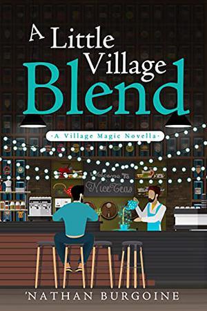 A Little Village Blend (Little Village) by 'Nathan Burgoine