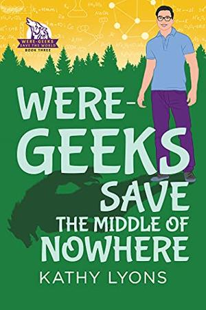 Were-Geeks Save the Middle of Nowhere by Kathy Lyons