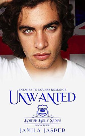 Unwanted: Enemies To Lovers Romance by Jamila Jasper