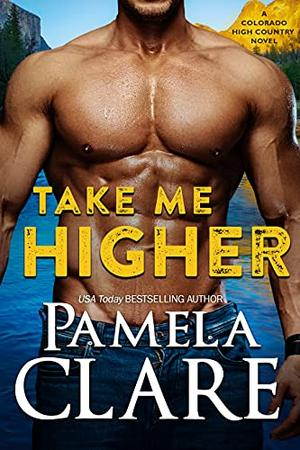 Take Me Higher by Pamela Clare