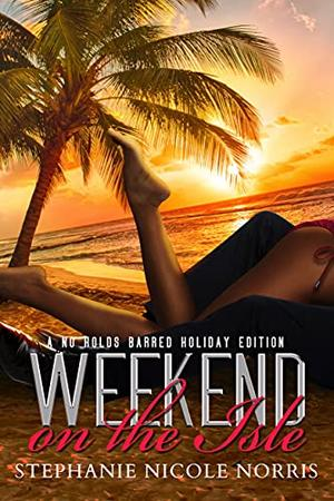Weekend On The Isle: A No Holds Barred Holiday Edition by Stephanie Nicole Norris