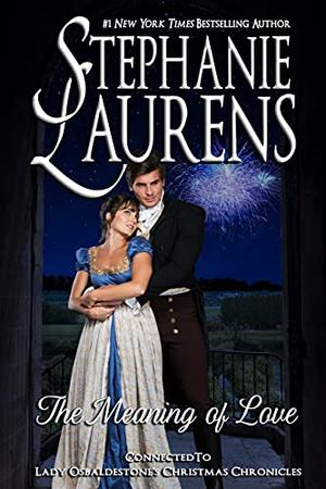 The Meaning of Love  (Lady Osbaldestone's Christmas Chronicles) by Stephanie Laurens
