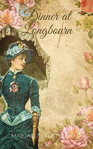 Dinner at Longbourn: A 'Pride and Prejudice' Variation Vignette by Margaret Lynette Sharp