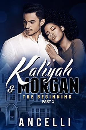 PART I The Beginning: Kaliyah and Morgan by Ancelli, Angel Bearfield