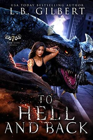 To Hell and Back: A Seven Families Novel by L.B. Gilbert, Lucy Leroux