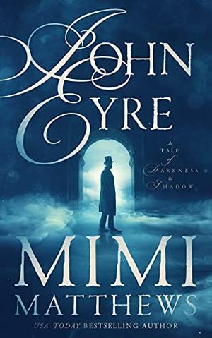 John Eyre: A Tale of Darkness and Shadow by Mimi Matthews