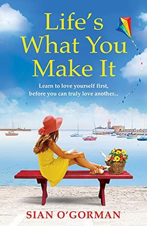 Life's What You Make It: A wonderful heartwarming Irish story about family, hope and dreams by Siân O'Gorman