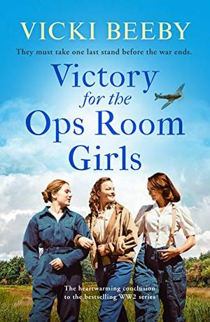 Victory for the Ops Room Girls: The heartwarming conclusion to the bestselling WW2 series by Vicki Beeby