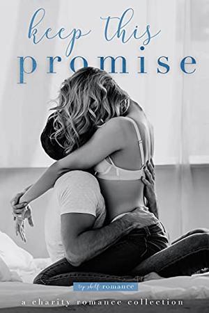 Keep This Promise by Willow Winters, Jewel E. Ann, Samantha Young, Monica Murphy, Natasha Preston, Karina Halle, M. Never
