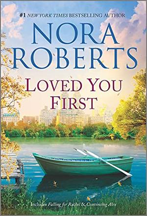 Loved You First: Falling for Rachel / Convincing Alex by Nora Roberts