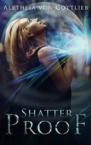 Shatterproof by Aletheia von Gottlieb