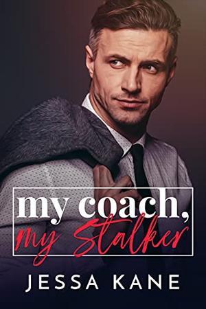 My Coach, My Stalker by Jessa Kane