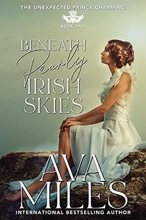 Beneath Pearly Irish Skies by Ava Miles
