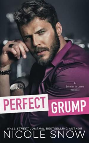 Perfect Grump: An Enemies to Lovers Romance by Nicole Snow