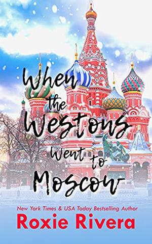 When the Westons Went To Moscow by Roxie Rivera