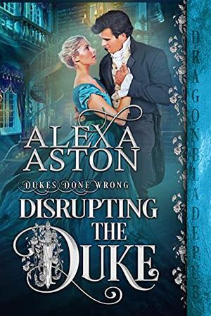 Disrupting the Duke by Alexa Aston