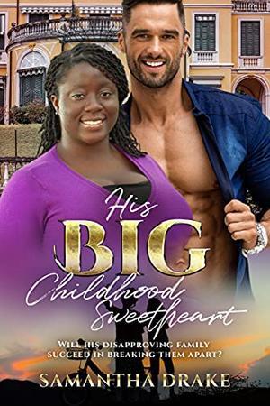 His Big, Childhood Sweetheart: BWWM, BBW, Plus Size, Childhood Sweetheart, Billionaire Romance by Samantha Drake, BWWM Club
