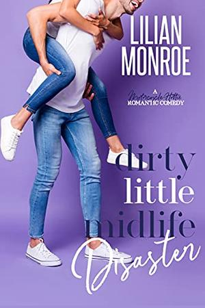Dirty Little Midlife Disaster by Lilian Monroe