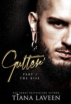 Gutter - Part 1: The Rise by Tiana Laveen