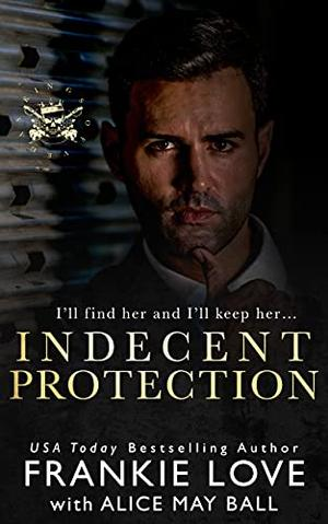 Indecent Protection: A Dark Mafia Romance by Frankie Love, Alice May Ball
