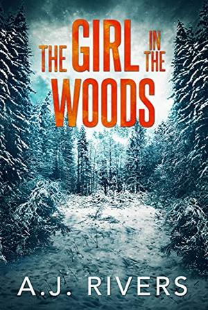 The Girl in the Woods by A.J. Rivers