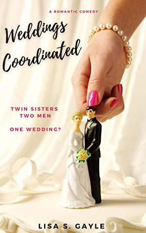 Weddings Coordinated: A Romantic Comedy by Lisa S. Gayle