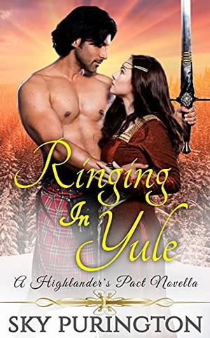 Ringing in Yule: A Highlander's Pact Holiday Novella by Sky Purington