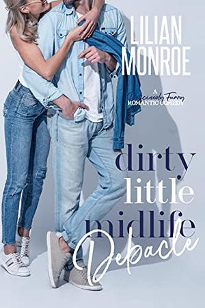 Dirty Little Midlife Debacle by Lilian Monroe