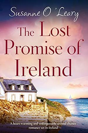The Lost Promise of Ireland: A heart-warming and unforgettable second chance romance set in Ireland by Susanne O'Leary