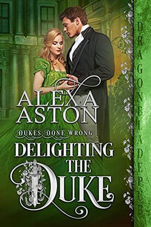Delighting the Duke by Alexa Aston