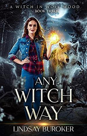 Any Witch Way: A Paranormal Women's Fiction Novel by Lindsay Buroker