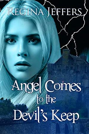 Angel Comes to the Devil's Keep: Book 1 of the Twins' Trilogy  (Twins' Trilogy) by Regina Jeffers