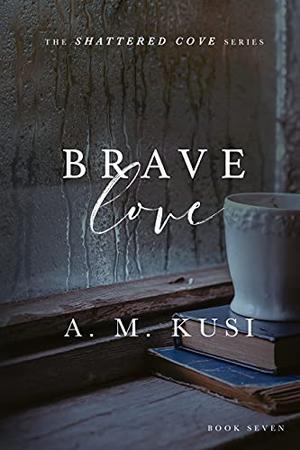 Brave Love by A.M. Kusi