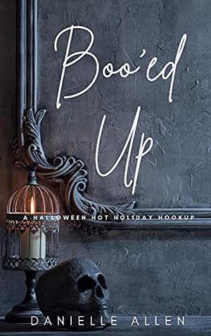 Boo'ed Up: A Halloween Hot Holiday Hookup  (Hot Holiday Hookup Novella) by Danielle Allen