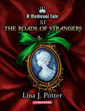 The Roads of Strangers: A Strong Woman in the Middle Ages by Lina J. Potter, Sofia Shcherbakova